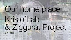 Our Home Place - KristofLab & Ziggurat Project / SK, HU
